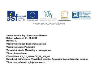 Jméno autora: Ing. Juraszková Marcela  Datum vytvoření: 21. 11. 2012 Ročník: II.
