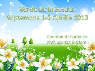 -Verde de la Scoala-  Saptamana 1-5 Aprilie 2013