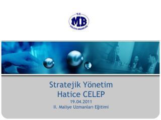 Stratejik Yönetim Hatice CELEP 19.04.2011 II. Maliye Uzmanları Eğitimi