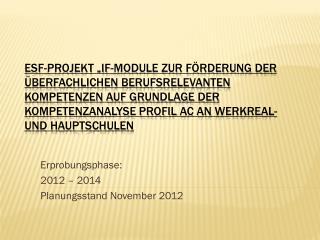 Erprobungsphase:  2012 – 2014 Planungsstand November 2012