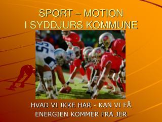 SPORT � MOTION I SYDDJURS KOMMUNE