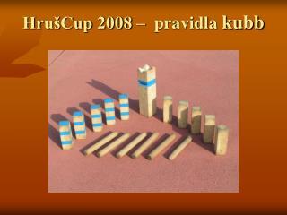 HrušCup 2008 –  pravidla  kubb