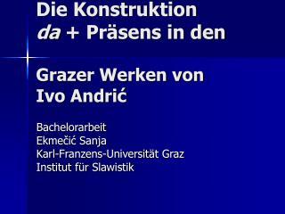 Die Konstruktion  da  + Pr�sens in den Grazer Werken von  Ivo Andri?