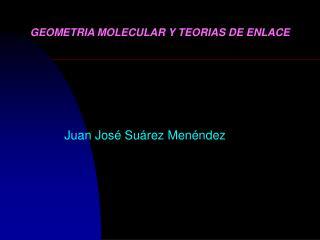 GEOMETRIA MOLECULAR Y TEORIAS DE ENLACE