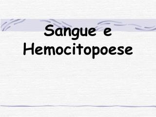 Sangue e Hemocitopoese
