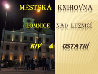 Městská    knihovna Lomnice     nad  Lužnicí   KIV     &      OSTATNÍ