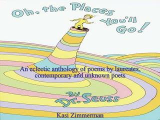 An eclectic anthology of poems by laureates, contemporary and unknown poets Kasi Zimmerman