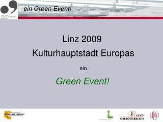 Linz 2009  Kulturhauptstadt Europas ein Green Event!