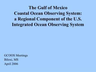 GCOOS Meetings Biloxi, MS April 2006