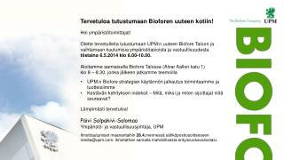 Lämpimästi tervetuloa! Päivi Salpakivi-Salomaa Y mpäristö- ja vastuullisuusjohtaja, UPM