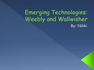 Emerging Technologies: Weebly  and  Wallwisher