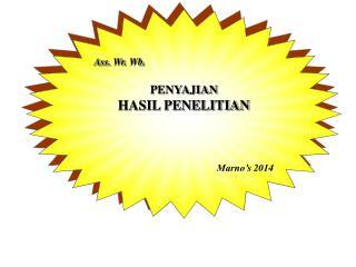 Ass.  Wr .  Wb . PENYAJIAN HASIL PENELITIAN Marno's 2014