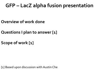 GFP – LacZ alpha fusion presentation
