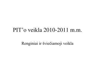 PIT' o  veikla 2010-2011 m.m.