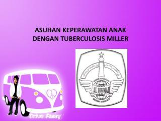 ASUHAN KEPERAWATAN ANAK DENG A N TUBERCULOSIS MILLER
