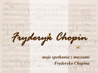 Fryderyk Chopin moje spotkania z muzeami  Fryderyka Chopina