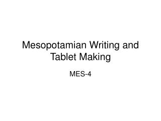 Mesopotamian Writing and Tablet Making