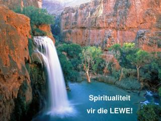 Spiritualiteit vir die LEWE!