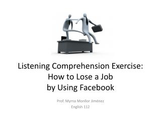 Listening Comprehension Exercise: How  to  Lose a Job by Using  Facebook