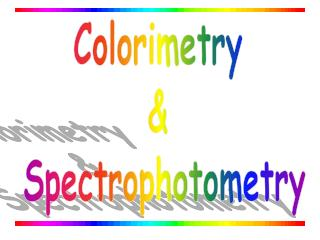 Colorimetry  &  Spectrophotometry