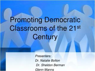 Promoting Democratic Classrooms of the 21 st  Century