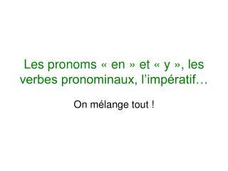 Les pronoms «en» et «y», les verbes pronominaux, l'impératif…