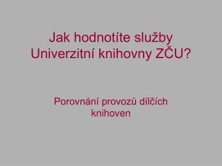 Jak hodnotíte služby Univerzitní knihovny ZČU?