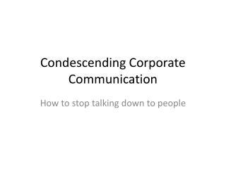Condescending Corporate Communication