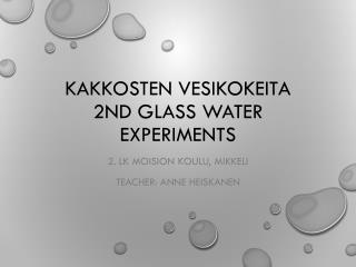 Kakkosten  vesikokeita 2nd  glass water experiments