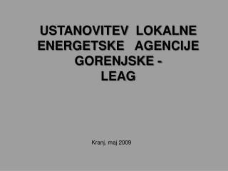 USTANOVITEV   LOKALNE ENERGETSKE    AGENCIJE GORENJSKE  - LEAG