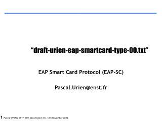 """draft-urien-eap-smartcard-type-00.txt"""