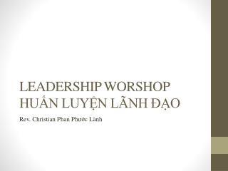 LEADERSHIP WORSHOP HUẤN LUYỆN LÃNH  ĐẠO