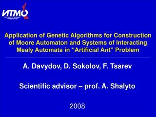 A .  Davydov ,  D .  Sokolov ,  F .  Tsarev Scientific advisor  –  prof. A .  Shalyto 2008