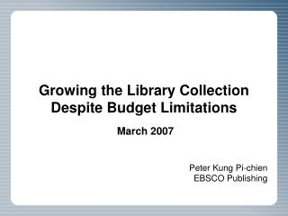 Growing the  Library  Collection Despite Budget Limitations March  200 7
