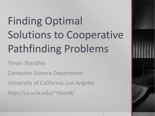 Finding Optimal Solutions to Cooperative Pathfinding Problems