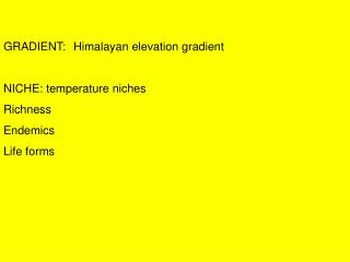 GRADIENT:Himalayan elevation gradient  NICHE: temperature niches  Richness Endemics Life forms