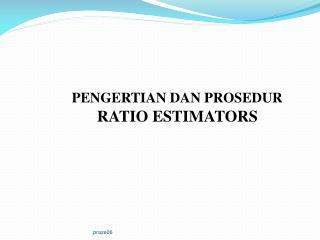 PENGERTIAN DAN PROSEDUR RATIO ESTIMATORS