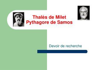 Thalès de Milet Pythagore de Samos