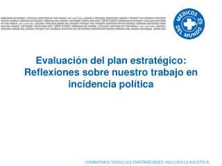Evaluación del plan estratégico: Reflexiones sobre nuestro trabajo en incidencia política