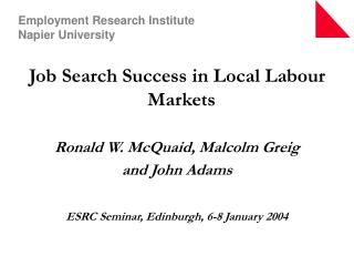 Job Search Success in Local Labour Markets Ronald W. McQuaid, Malcolm Greig  and John Adams