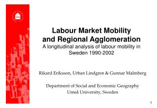 Rikard Eriksson, Urban Lindgren & Gunnar Malmberg Department of Social and Economic Geography