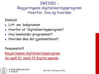 DRI1001 -  Regjeringens digitaliseringsprogram  Hvorfor, hva og hvordan