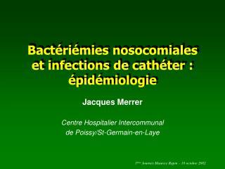 Bactériémies nosocomiales  et infections de cathéter : épidémiologie