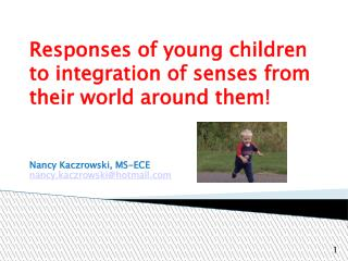 Responses of young children to integration of senses from their world around them!