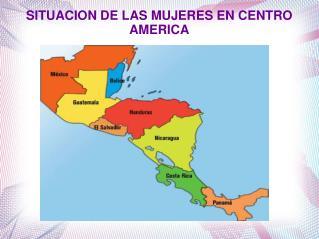 SITUACION DE LAS MUJERES EN CENTRO AMERICA