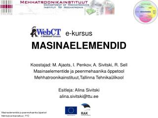 e-kursus MASINAELEMENDID Koostajad: M. Ajaots, I. Penkov, A. Sivitski, R. Sell