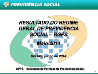 RESULTADO DO REGIME GERAL DE PREVID�NCIA SOCIAL � RGPS  Maio/2014 Bras�lia, junho de 2014