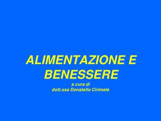 ALIMENTAZIONE E BENESSERE a cura di dott.ssa Donatella Cirimele
