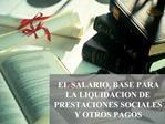 EL SALARIO, BASE PARA LA LIQUIDACION DE PRESTACIONES SOCIALES Y OTROS PAGOS