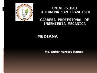 UNIVERSIDAD AUTONOMA SAN  FRANCISCO CARRERA PROFESIONAL DE INGENIERÍA MECÁNICA